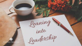 Leaning into Leadership